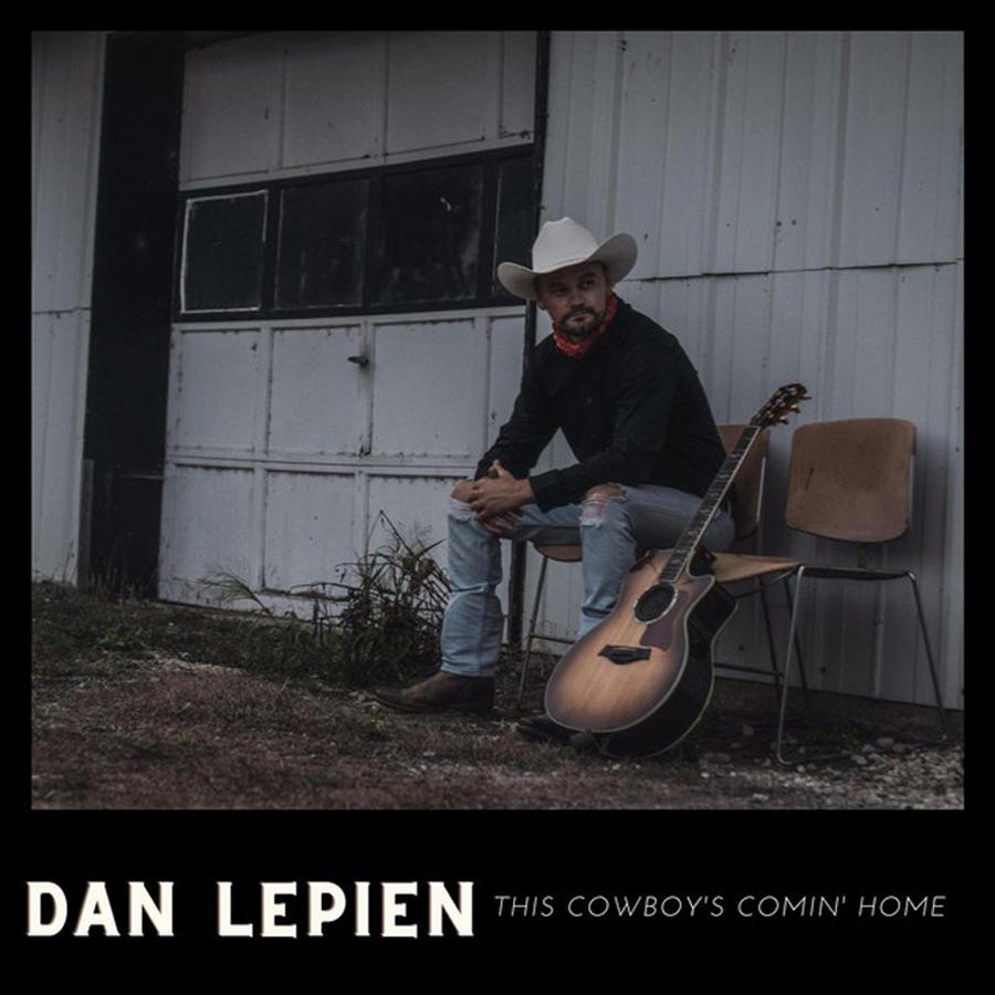 This Cowboy's Comin' Home - Dan Lepien